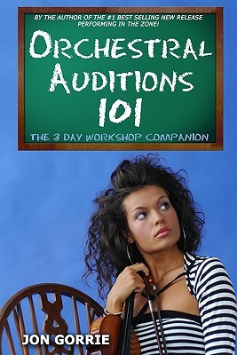 Orchestral Auditions 101: The 3 Day Workshop Companion  by  Jon Gorrie