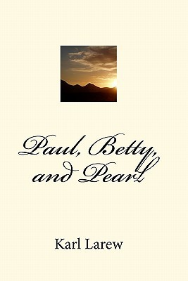 Paul, Betty, and Pearl  by  Karl Larew