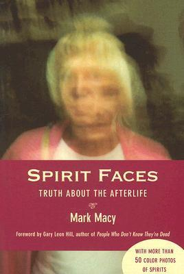 Spirit Faces: Truth about the Afterlife  by  Mark Macy