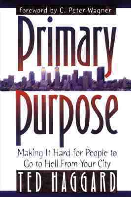 Primary Purpose: Making it hard for people to go to hell from your city Ted Haggard