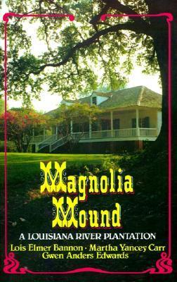 Magnolia Mound: A Louisiana River Plantation  by  Lois Elmer Bannon