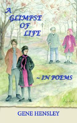 A Glimpse of Life in Poems Gene Hensley