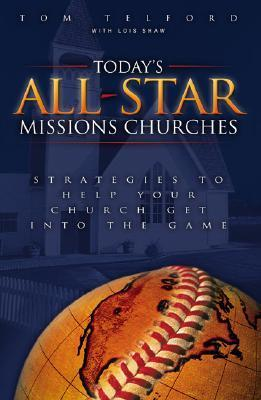 Todays All-Star Missions Churches: Strategies to Help Your Church Get Into the Game Tom Telford