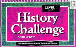 History Challenge, Level 1: 180 Brainteasers about the United States  by  Arnold B. Cheyney
