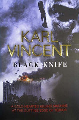 Black Knife: A Cold Hearted Killing Machine At The Cutting Edge Of Terror  by  Karl Vincent