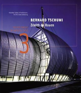 Bernard Tschumi/Zenith de Rouen: Source Books in Architecture Todd Gannon