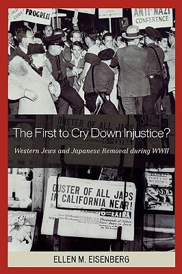 The First to Cry Down Injustice?: Western Jews and Japanese Removal During WWII  by  Ellen Eisenberg