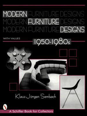 Modern Furniture Designs, 1950-1980s: An International Review of Modern Furniture Klaus-Jürgen Sembach