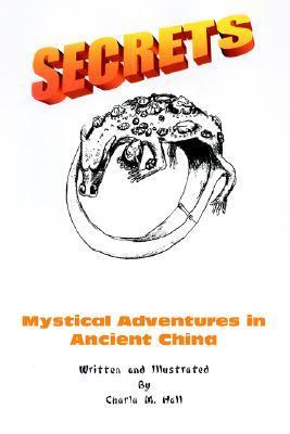 Secrets: Mystical Adventures in Ancient China  by  Charla M. Hall