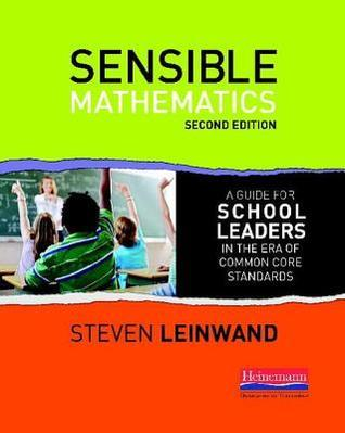 Sensible Mathematics: A Guide for School Leaders in the Era of Common Core State Standards  by  Steven Leinwand
