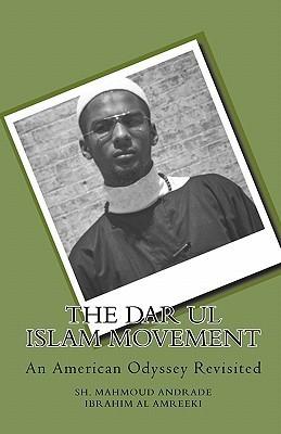 The Dar UL Islam Movement: An American Odyssey Revisited Sh. Mahmoud Andrade Ibrahim al Amreeki