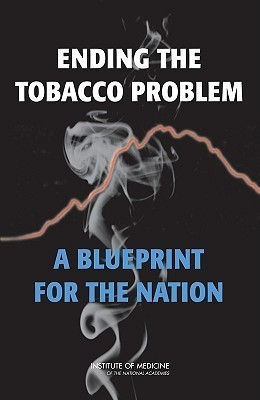 Ending the Tobacco Problem: A Blueprint for the Nation [With CDROM] Richard J. Bonnie