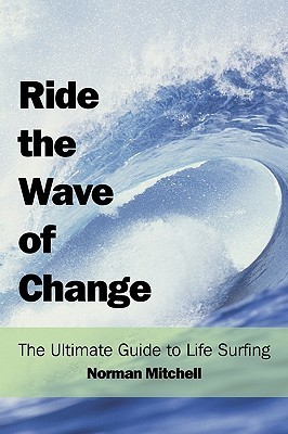 Ride the Wave of Change  by  Norman Mitchell