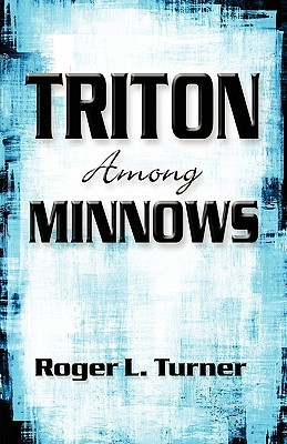 Triton Among Minnows  by  Roger L. Turner