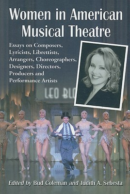 Women in American Musical Theatre: Essays on Composers, Lyricists, Librettists, Arrangers, Choreographers, Designers, Directors, Producers and Performance Artists  by  Bud Coleman