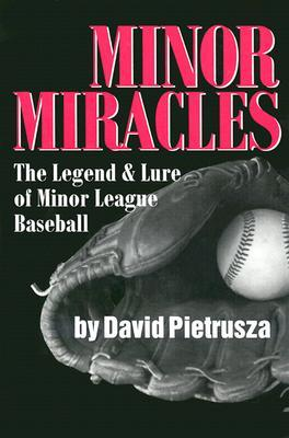 Minor Miracles: The Legend and Lure of Minor League Baseball  by  David Pietrusza