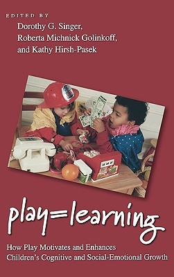 Play = Learning: How Play Motivates and Enhances Childrens Cognitive and Social-Emotional Growth Dorothy G. Singer