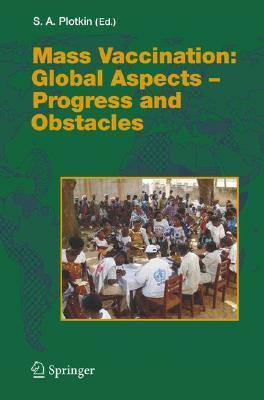 Mass Vaccination: Global Aspects - Progress and Obstacles  by  Stanley A. Plotkin