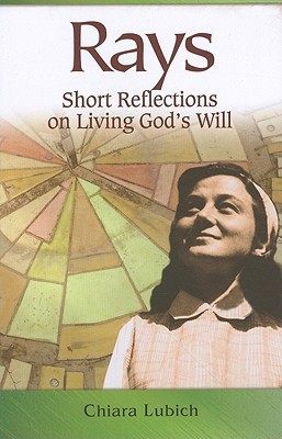 Rays: Short Reflections on Living Gods Will  by  Chiara Lubich