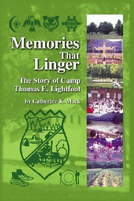 Memories That Linger: The Story of Camp Thomas E. Lightfoot Catherine (Kit) Mack