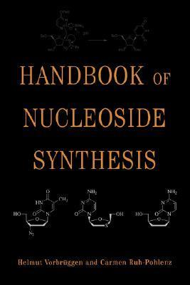 Handbook of Nucleoside Synthesis  by  Helmut Vorbruggen