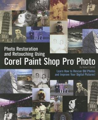 Photo Restoration and Retouching Using Corel Paint Shop Pro Photo Robert Correll