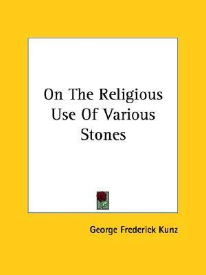 On the Religious Use of Various Stones  by  George Frederick Kunz