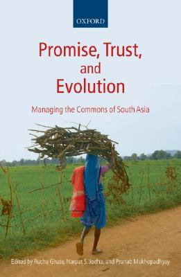 Promise, Trust and Evolution: Managing the Commons of South Asia  by  Narpat Jodha