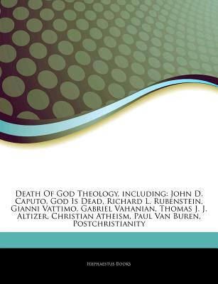Death of God Theology, Including: John D. Caputo, God Is Dead, Richard L. Rubenstein, Gianni Vattimo, Gabriel Vahanian, Thomas J. J. Altizer, Christia Hephaestus Books