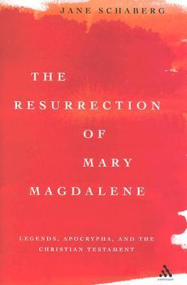 Resurrection of Mary Magdalene: Legends, Apocrypha, and the Christian Testament Jane Schaberg
