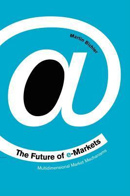 The Future of E-Markets: Multidimensional Market Mechanisms  by  Martin Bichler