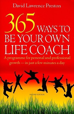 365 Ways to Be Your Own Life Coach: A Programme for Personal and Professional Growth - In Just a Few Minutes a Day  by  David Lawrence Preston