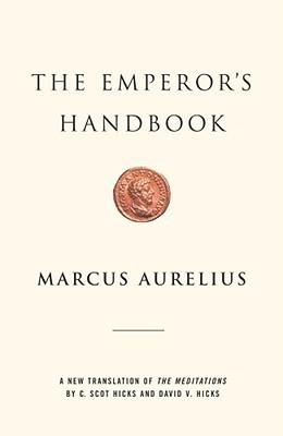The Emperors Handbook: A New Translation of The Meditations Marcus Aurelius