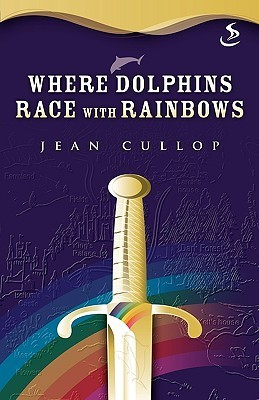 Where Dolphins Race With Rainbows Jean Cullop