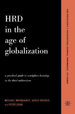 HRD in the Age of Globalization: A Practical Guide To Workplace Learning In The Third Millennium  by  Michael J. Marquardt