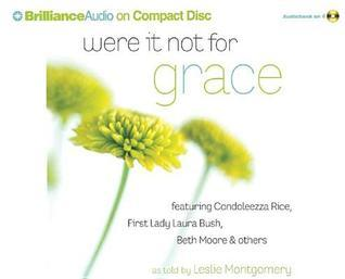 Were It Not for Grace: Stories from Women After Gods Own Heart Leslie Montgomery