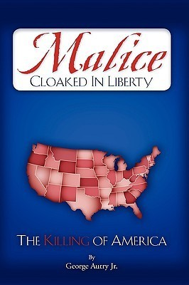 Malice Cloaked in Liberty  by  George Autry Jr.