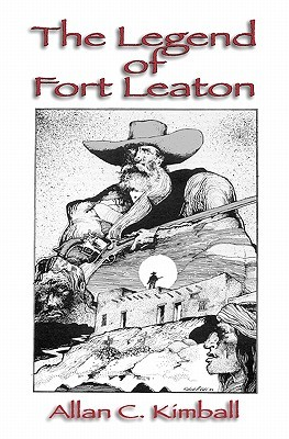 The Legend of Fort Leaton  by  Allan Kimball