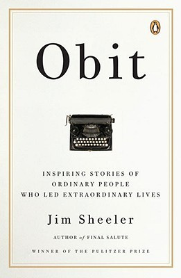 Obit: Inspiring Stories of Ordinary People Who Led Extraordinary Lives Jim Sheeler