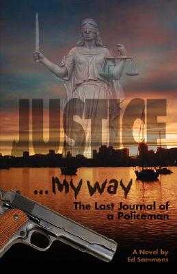 Justice My Way: The Last Journal of a Policeman Ed Sammons