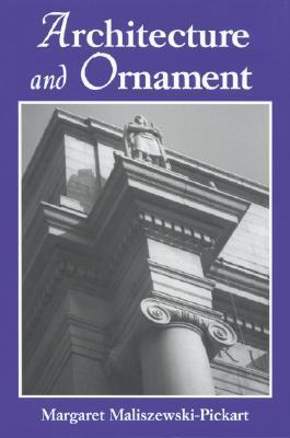 Architecture and Ornament: An Illustrated Dictionary Margaret Maliszewski-Pickart