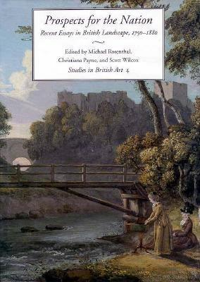 Prospects for the Nation: Recent Essays in British Landscape, 1750-1880  by  Michael Rosenthal
