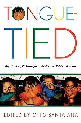Tongue-Tied: The Lives of Multilingual Children in Public Education Otto Santa Ana