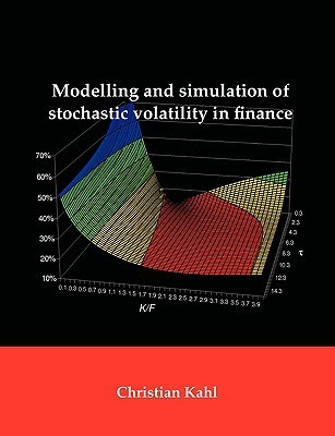 Modelling And Simulation Of Stochastic Volatility In Finance Christian Kahl