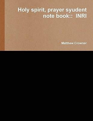 Holy Spirit, Prayer Syudent Note Book: : Inri  by  Matthew Crowner