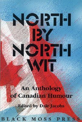 North North Wit: An Anthology of Canadian Humour by Dale Jacobs
