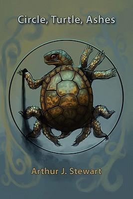 Circle, Turtle, Ashes Arthur J. Stewart