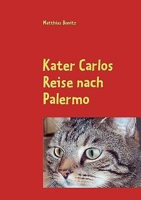 Kater Carlos Reise nach Palermo: Eine märchenhafte Erzählung Matthias Bonitz