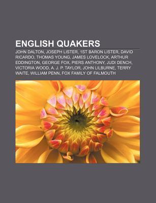 English Quakers: John Dalton, Joseph Lister, 1st Baron Lister, David Ricardo, Thomas Young, James Lovelock, Arthur Eddington, George Fo Source Wikipedia
