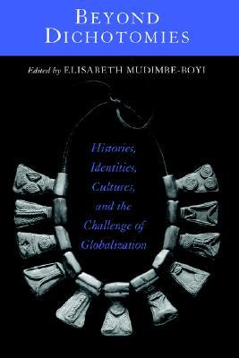 Beyond Dichotomies: Histories, Identities, Cultures, and the Challenge of Globalization Elisabeth Mudimbe-Boyi